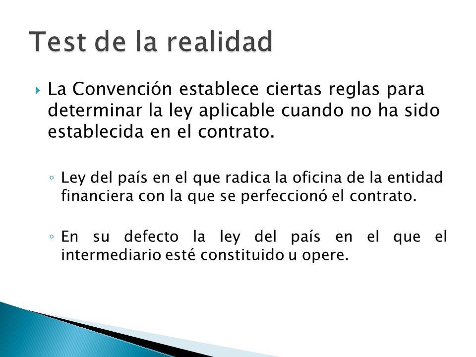 Test de la realidad La Convención establece ciertas reglas para determinar la ley aplicable cuando no ha sido establecida en el contrato.