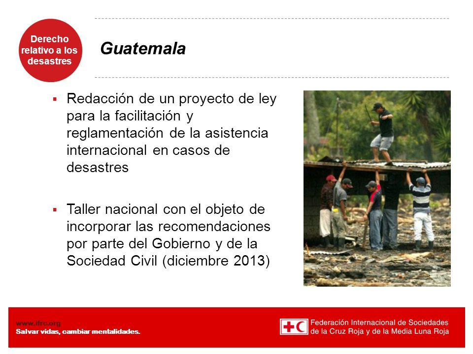 Guatemala Redacción de un proyecto de ley para la facilitación y reglamentación de la asistencia internacional en casos de desastres.