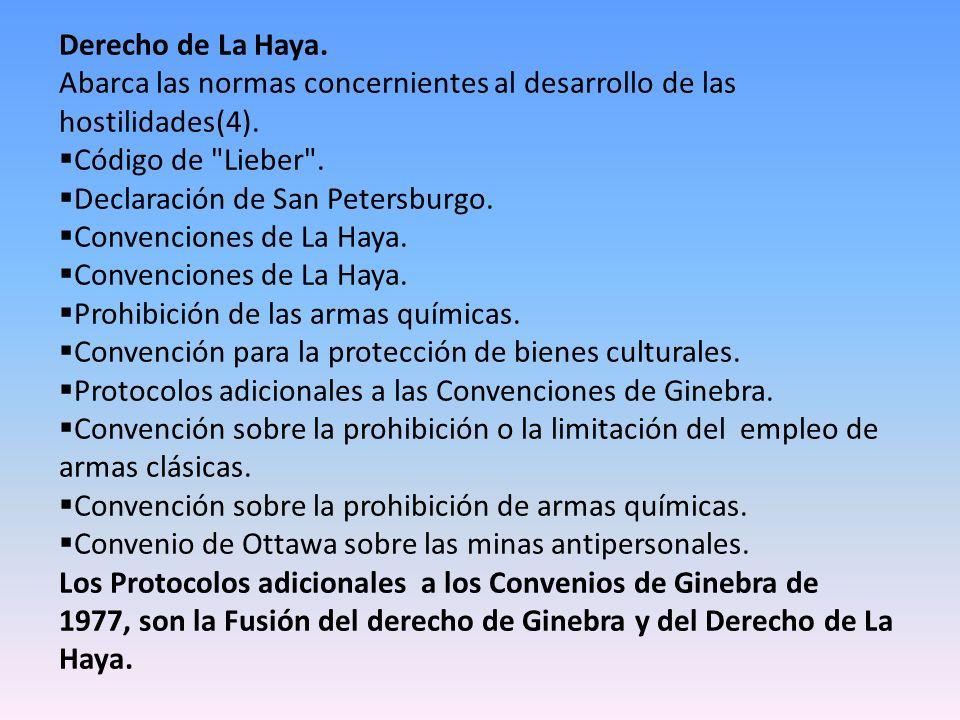 Derecho de La Haya. Abarca las normas concernientes al desarrollo de las hostilidades(4). Código de Lieber .