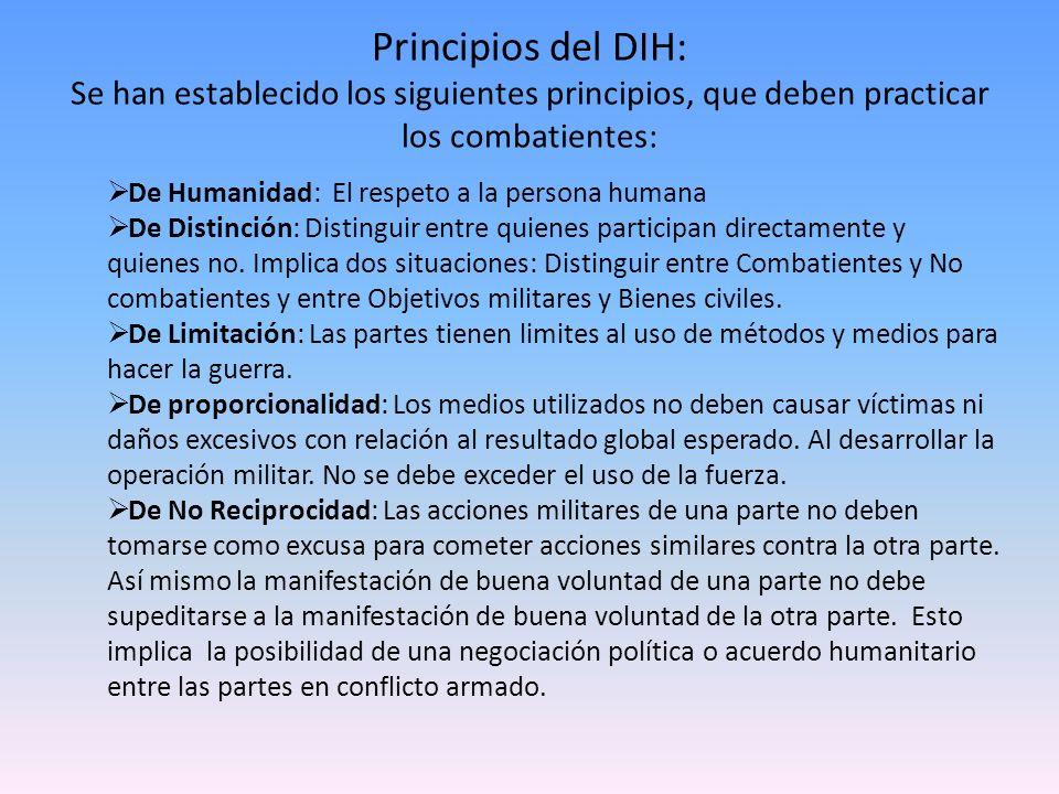 Principios del DIH: Se han establecido los siguientes principios, que deben practicar los combatientes:
