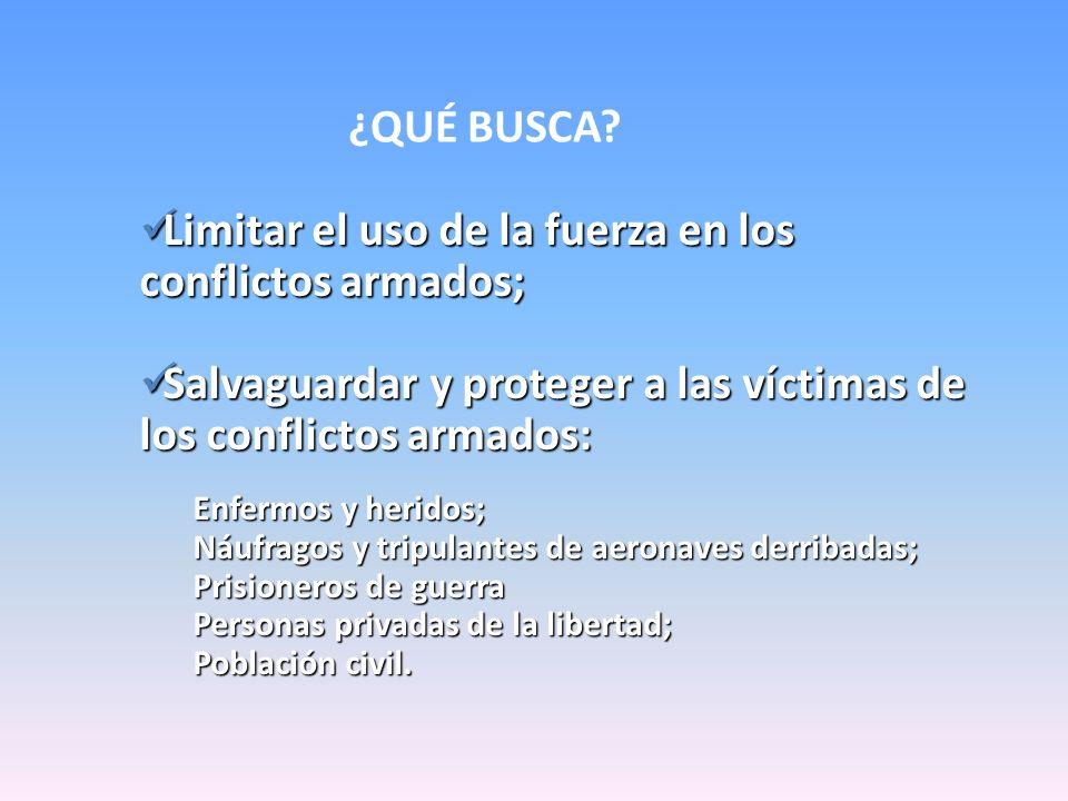 Limitar el uso de la fuerza en los conflictos armados;