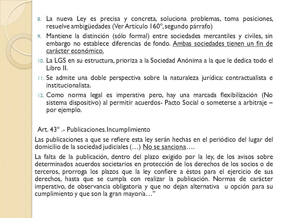 La nueva Ley es precisa y concreta, soluciona problemas, toma posiciones, resuelve ambigüedades (Ver Artículo 160º, segundo párrafo)