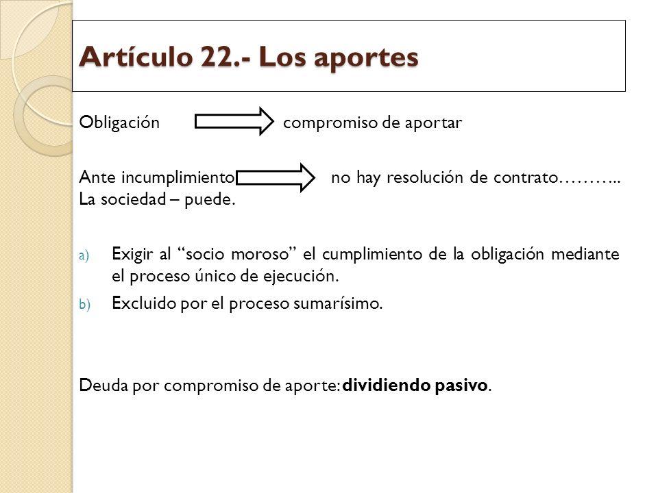Artículo 22.- Los aportes Obligación compromiso de aportar