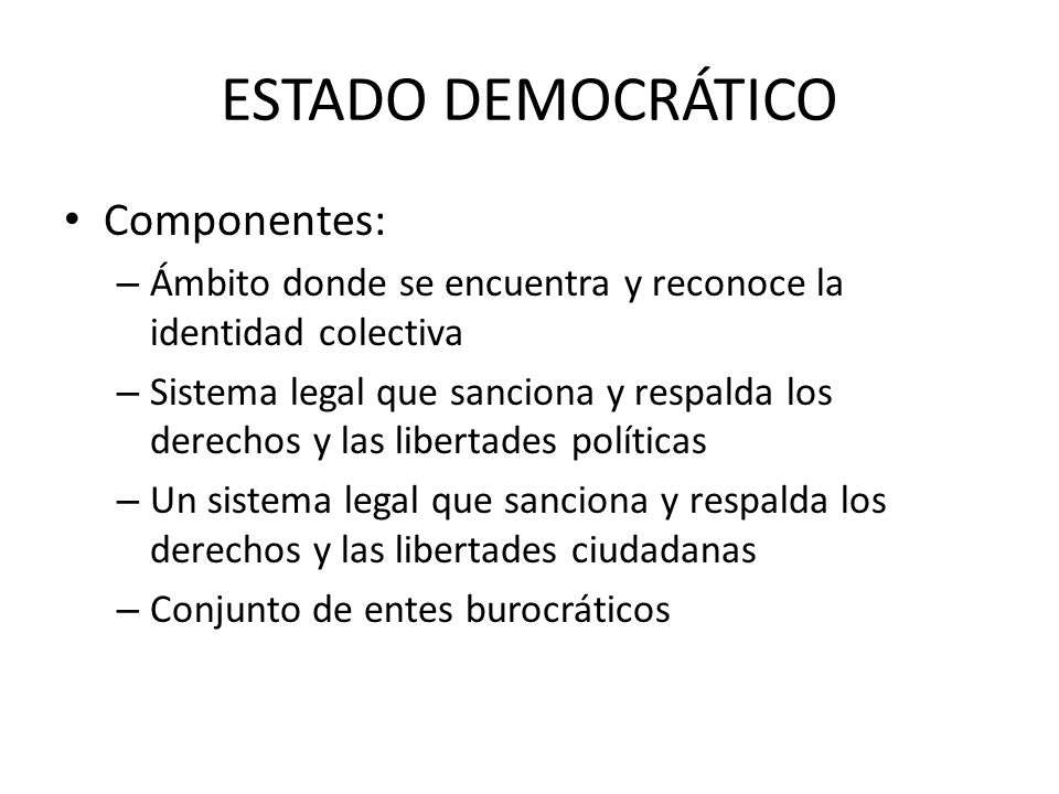 ESTADO DEMOCRÁTICO Componentes: