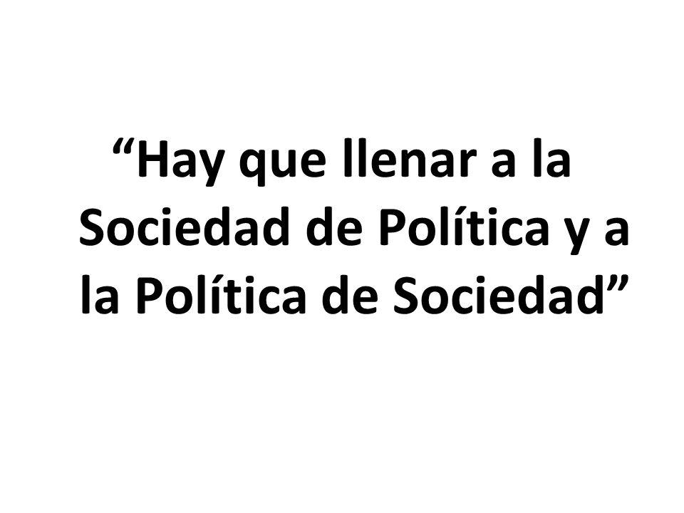 Hay que llenar a la Sociedad de Política y a la Política de Sociedad