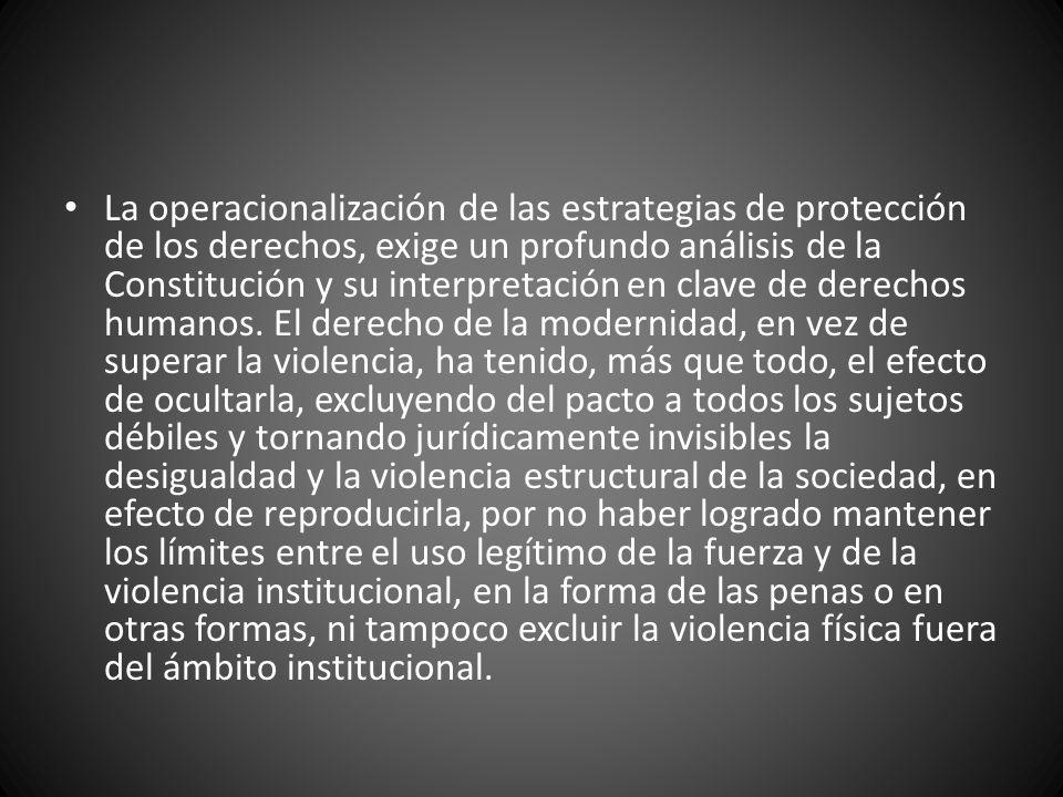 La operacionalización de las estrategias de protección de los derechos, exige un profundo análisis de la Constitución y su interpretación en clave de derechos humanos.