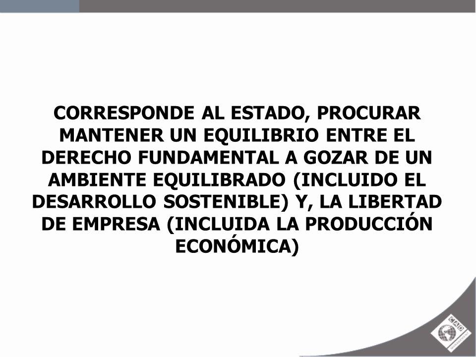 CORRESPONDE AL ESTADO, PROCURAR MANTENER UN EQUILIBRIO ENTRE EL DERECHO FUNDAMENTAL A GOZAR DE UN AMBIENTE EQUILIBRADO (INCLUIDO EL DESARROLLO SOSTENIBLE) Y, LA LIBERTAD DE EMPRESA (INCLUIDA LA PRODUCCIÓN ECONÓMICA)