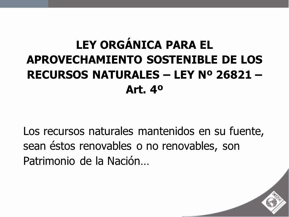 LEY ORGÁNICA PARA EL APROVECHAMIENTO SOSTENIBLE DE LOS RECURSOS NATURALES – LEY Nº 26821 – Art.