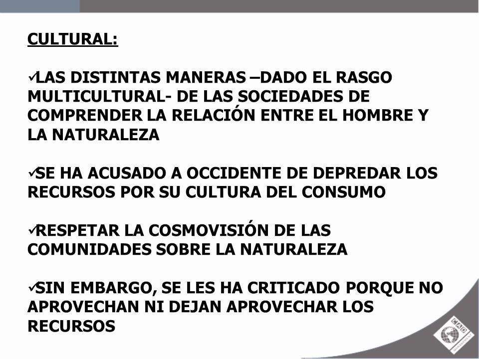 CULTURAL: LAS DISTINTAS MANERAS –DADO EL RASGO MULTICULTURAL- DE LAS SOCIEDADES DE COMPRENDER LA RELACIÓN ENTRE EL HOMBRE Y LA NATURALEZA.