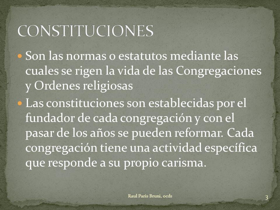 CONSTITUCIONES Son las normas o estatutos mediante las cuales se rigen la vida de las Congregaciones y Ordenes religiosas.