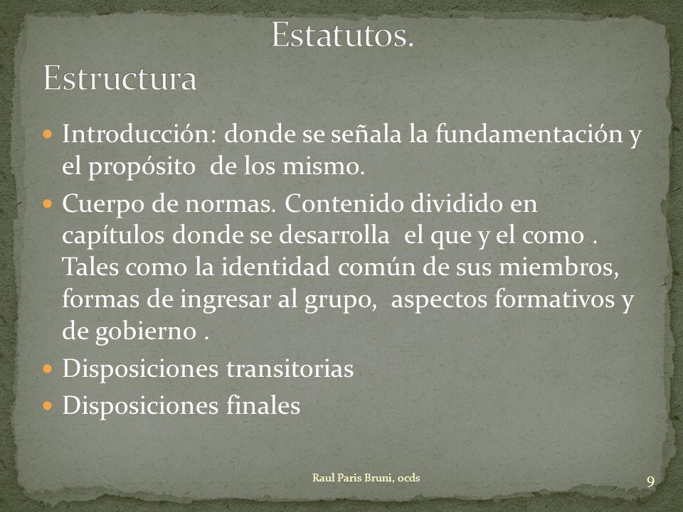 Estatutos. Estructura Introducción: donde se señala la fundamentación y el propósito de los mismo.