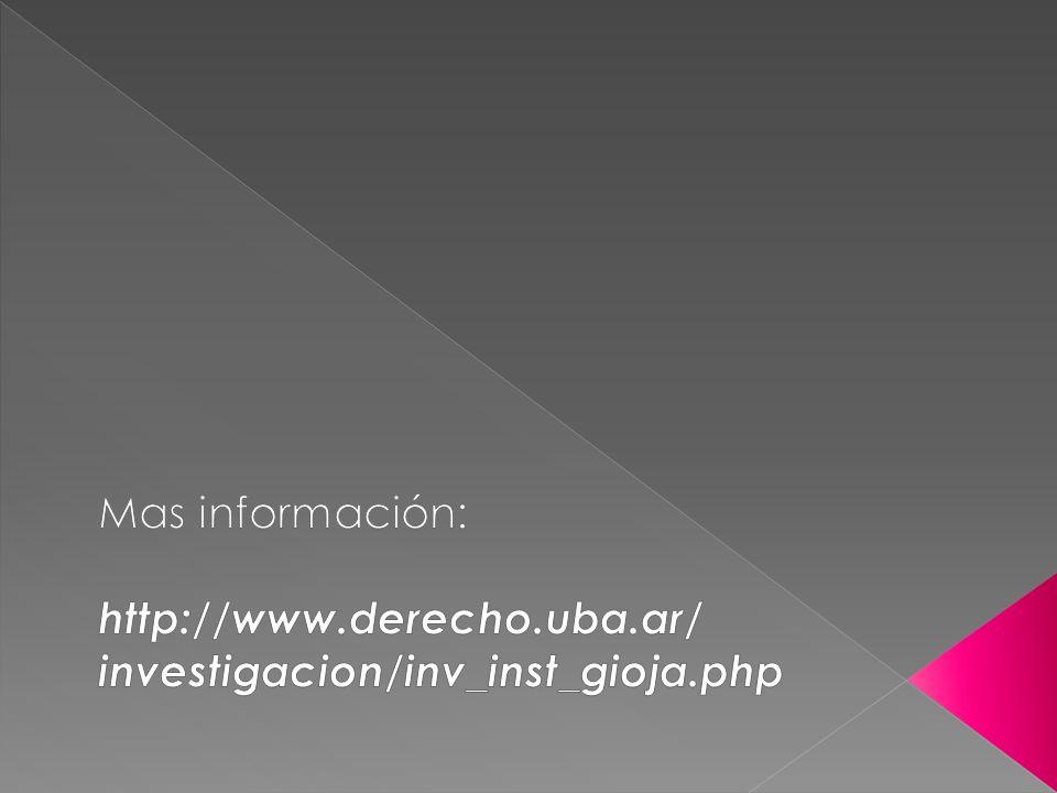 Mas información: http://www.derecho.uba.ar/ investigacion/inv_inst_gioja.php