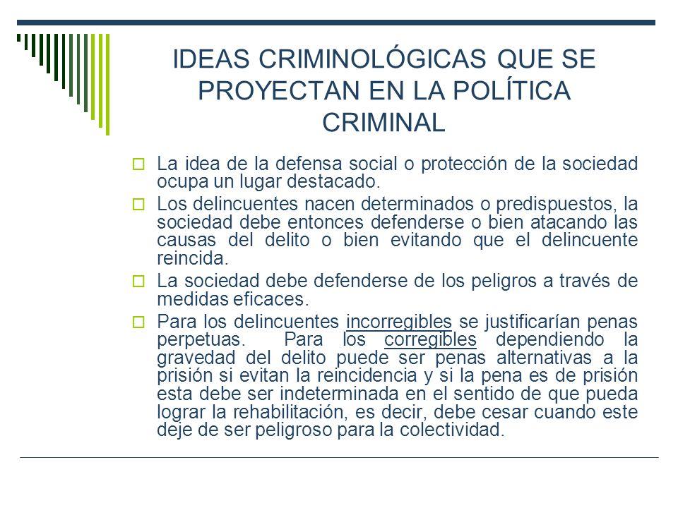 IDEAS CRIMINOLÓGICAS QUE SE PROYECTAN EN LA POLÍTICA CRIMINAL
