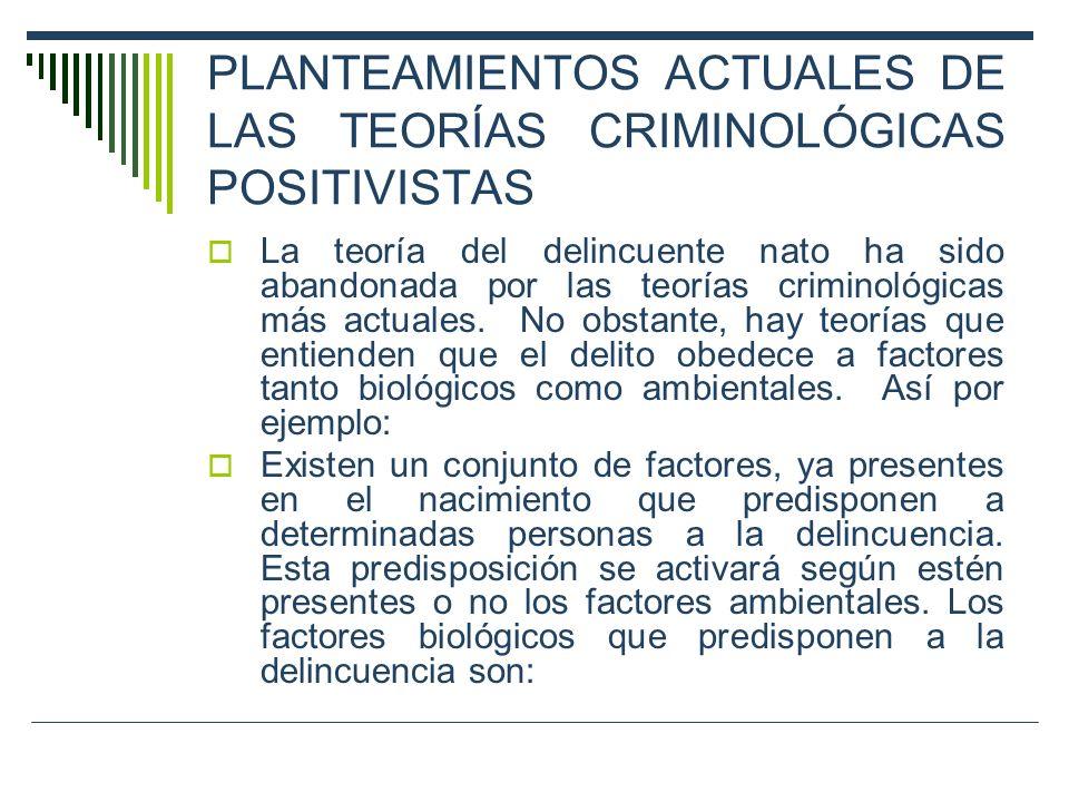 PLANTEAMIENTOS ACTUALES DE LAS TEORÍAS CRIMINOLÓGICAS POSITIVISTAS