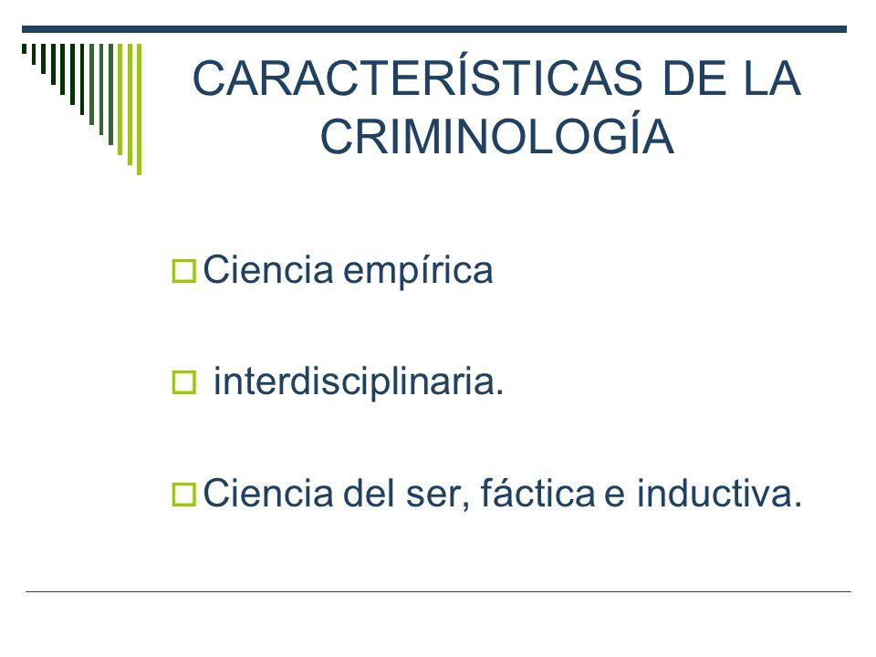 CARACTERÍSTICAS DE LA CRIMINOLOGÍA
