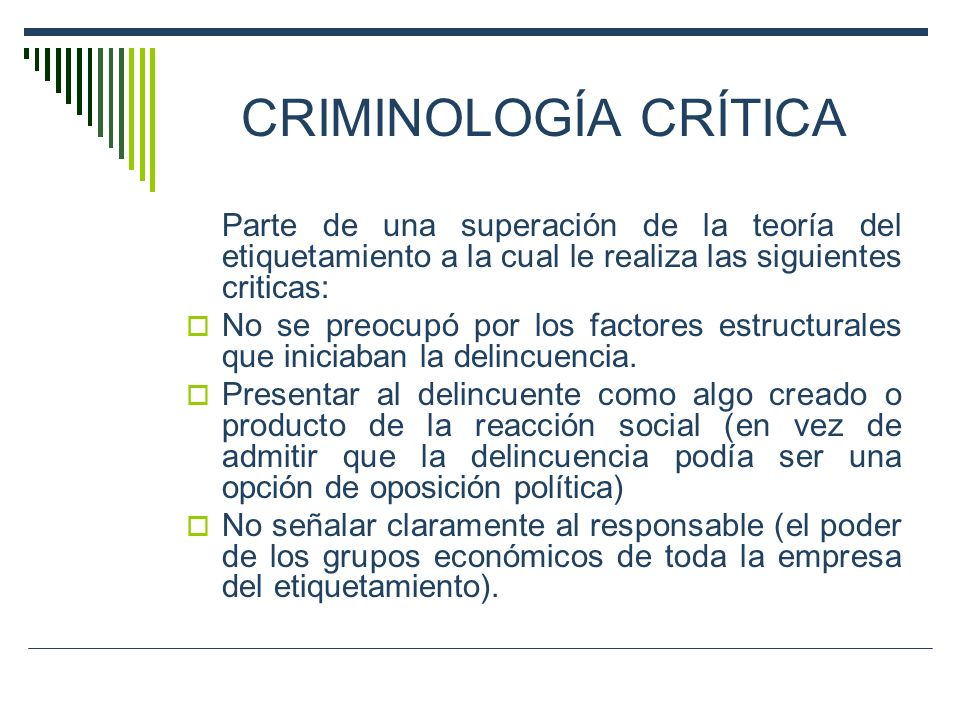 CRIMINOLOGÍA CRÍTICA Parte de una superación de la teoría del etiquetamiento a la cual le realiza las siguientes criticas: