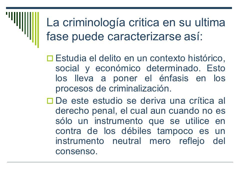 La criminología critica en su ultima fase puede caracterizarse así: