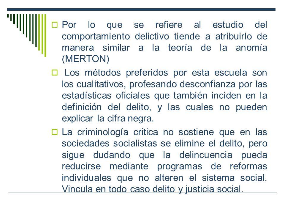 Por lo que se refiere al estudio del comportamiento delictivo tiende a atribuirlo de manera similar a la teoría de la anomía (MERTON)
