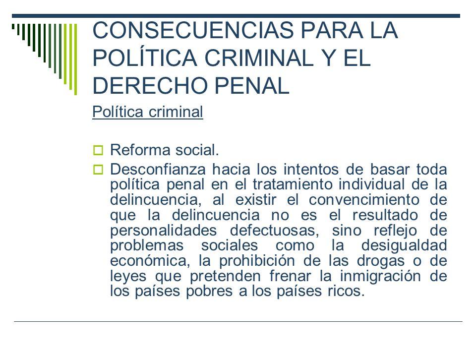 CONSECUENCIAS PARA LA POLÍTICA CRIMINAL Y EL DERECHO PENAL