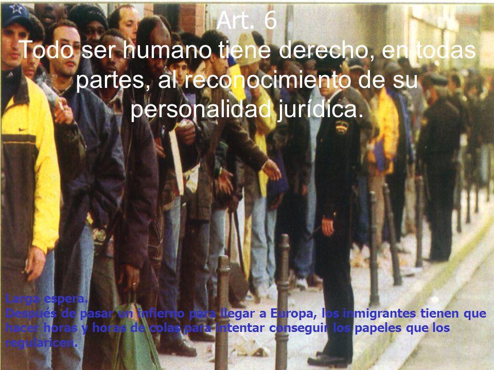 Art. 6 Todo ser humano tiene derecho, en todas partes, al reconocimiento de su personalidad jurídica.