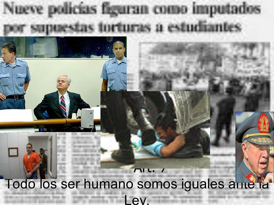Art. 7 Todo los ser humano somos iguales ante la Ley.