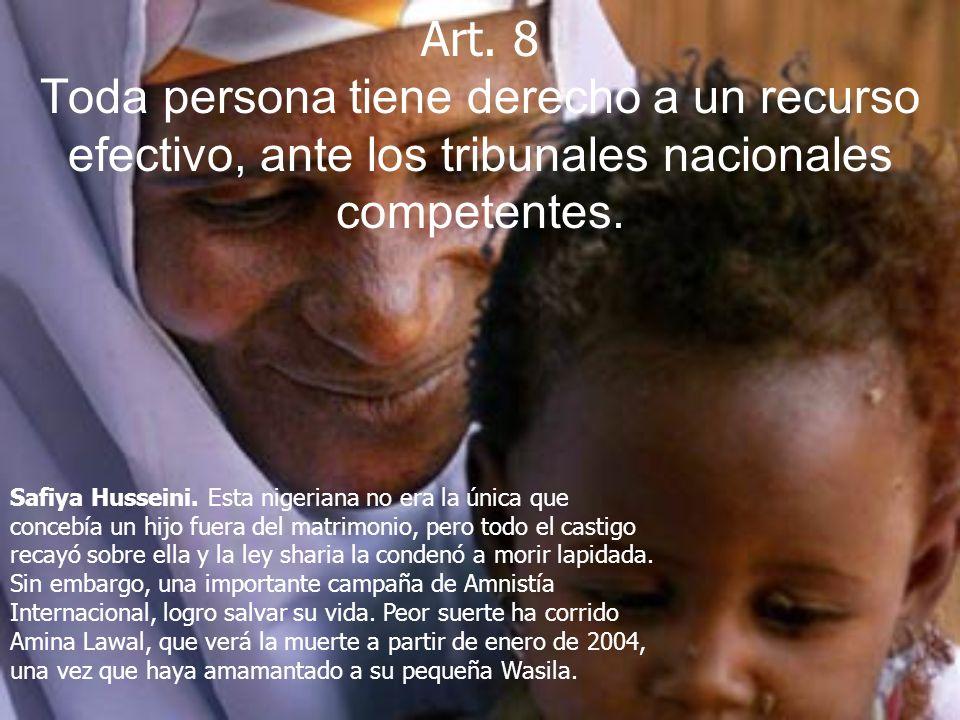 Art. 8 Toda persona tiene derecho a un recurso efectivo, ante los tribunales nacionales competentes.