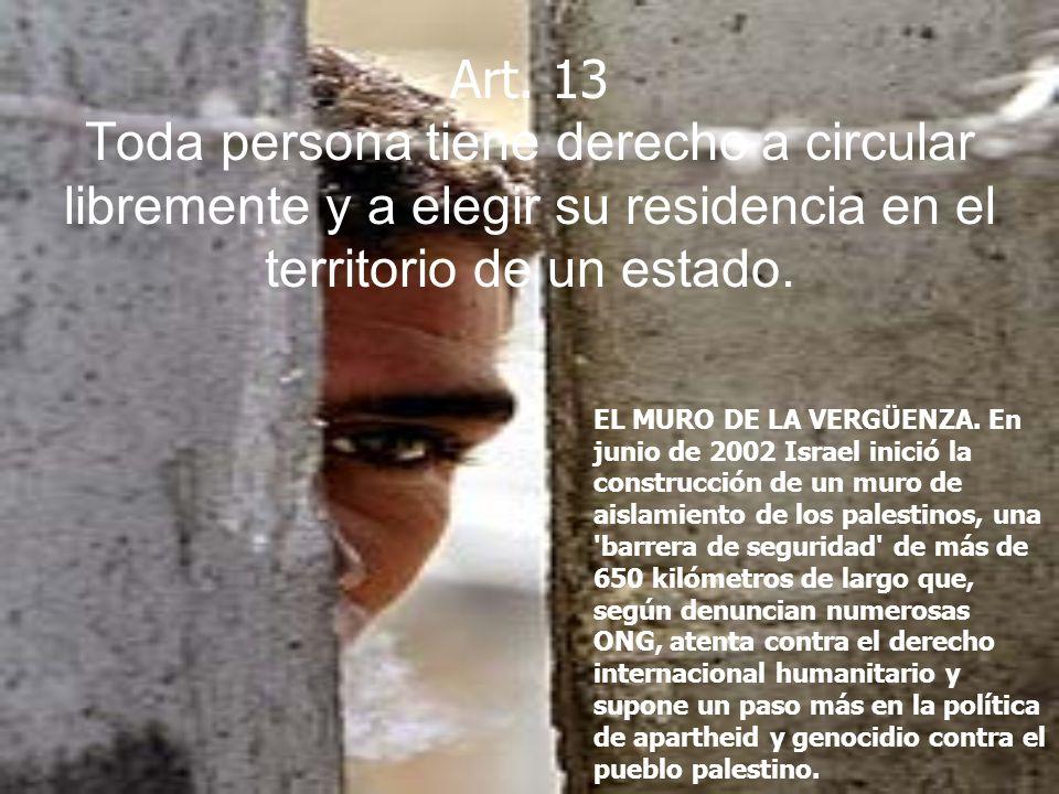 Art. 13 Toda persona tiene derecho a circular libremente y a elegir su residencia en el territorio de un estado.