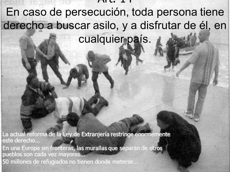 Art. 14 En caso de persecución, toda persona tiene derecho a buscar asilo, y a disfrutar de él, en cualquier país.