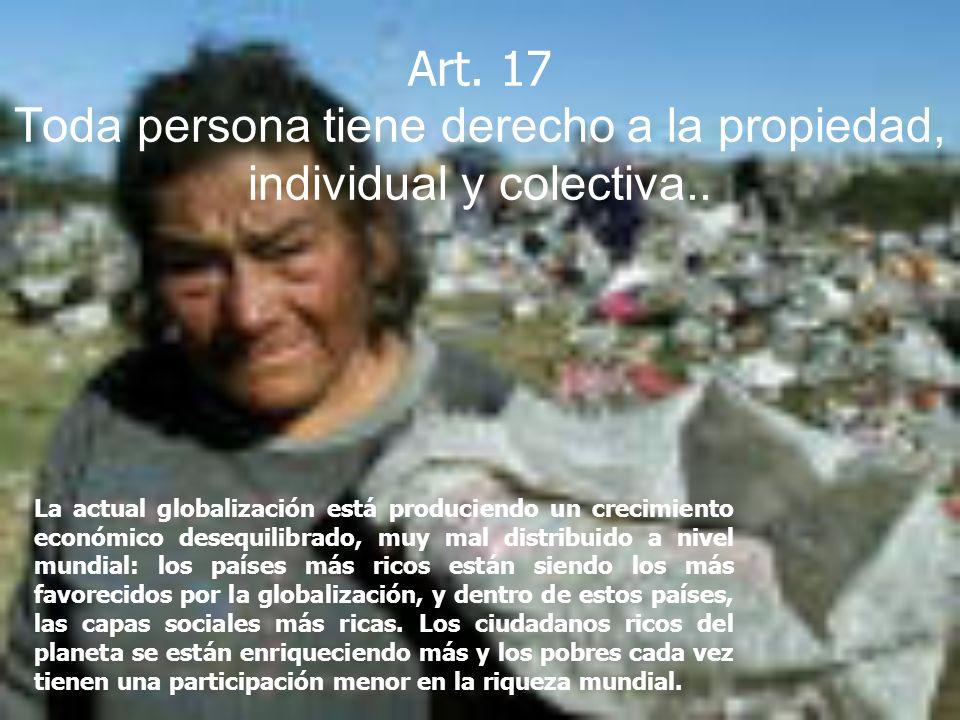 Art. 17 Toda persona tiene derecho a la propiedad, individual y colectiva..