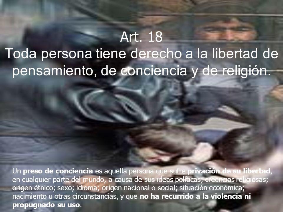 Art. 18 Toda persona tiene derecho a la libertad de pensamiento, de conciencia y de religión.