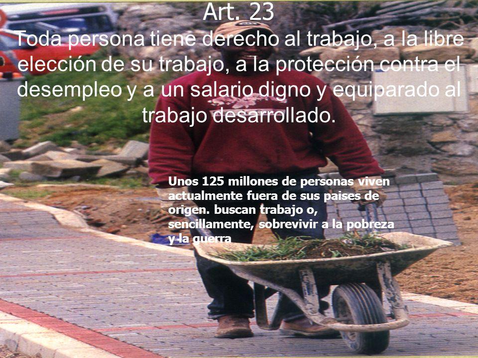 Art. 23 Toda persona tiene derecho al trabajo, a la libre elección de su trabajo, a la protección contra el desempleo y a un salario digno y equiparado al trabajo desarrollado.