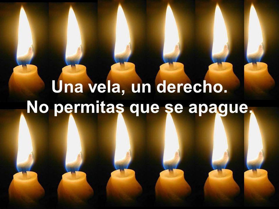 Una vela, un derecho. No permitas que se apague.