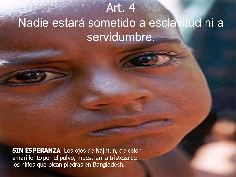 Art. 4 Nadie estará sometido a esclavitud ni a servidumbre.