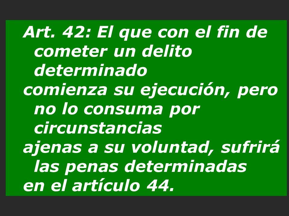 Art. 42: El que con el fin de cometer un delito determinado
