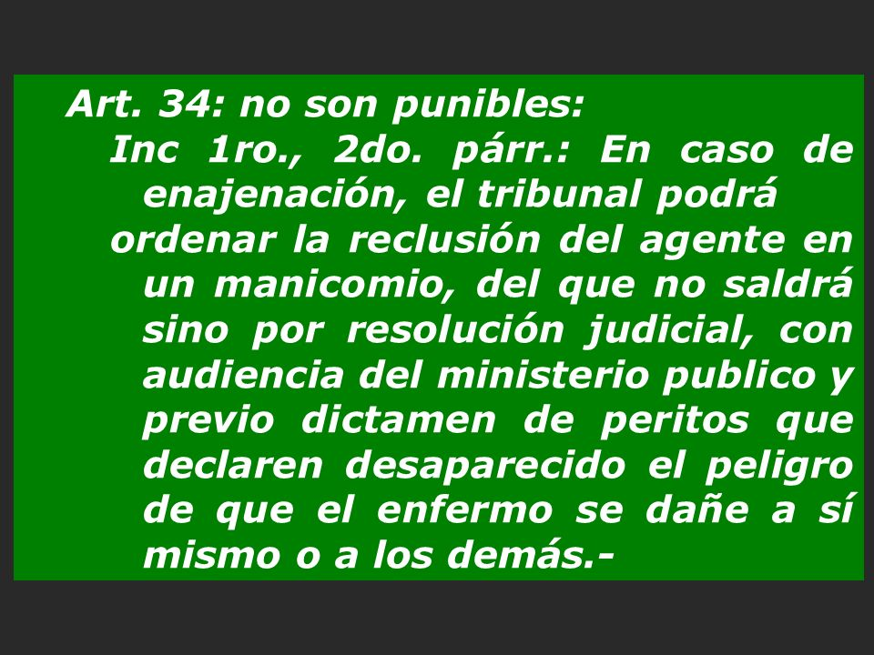 Art. 34: no son punibles: Inc 1ro., 2do. párr.: En caso de enajenación, el tribunal podrá.
