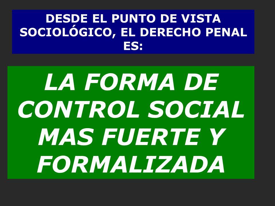 LA FORMA DE CONTROL SOCIAL MAS FUERTE Y FORMALIZADA