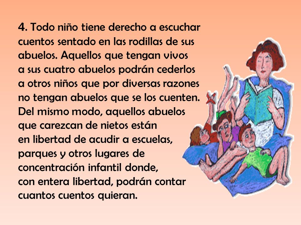4.Todo niño tiene derecho a escuchar cuentos sentado en las rodillas de sus abuelos.