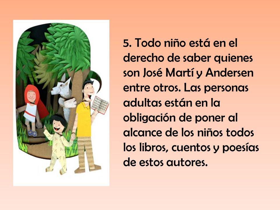 5.Todo niño está en el derecho de saber quienes son José Martí y Andersen entre otros.