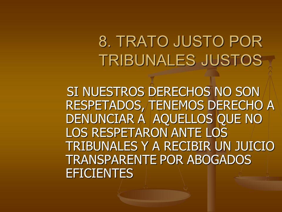 8. TRATO JUSTO POR TRIBUNALES JUSTOS