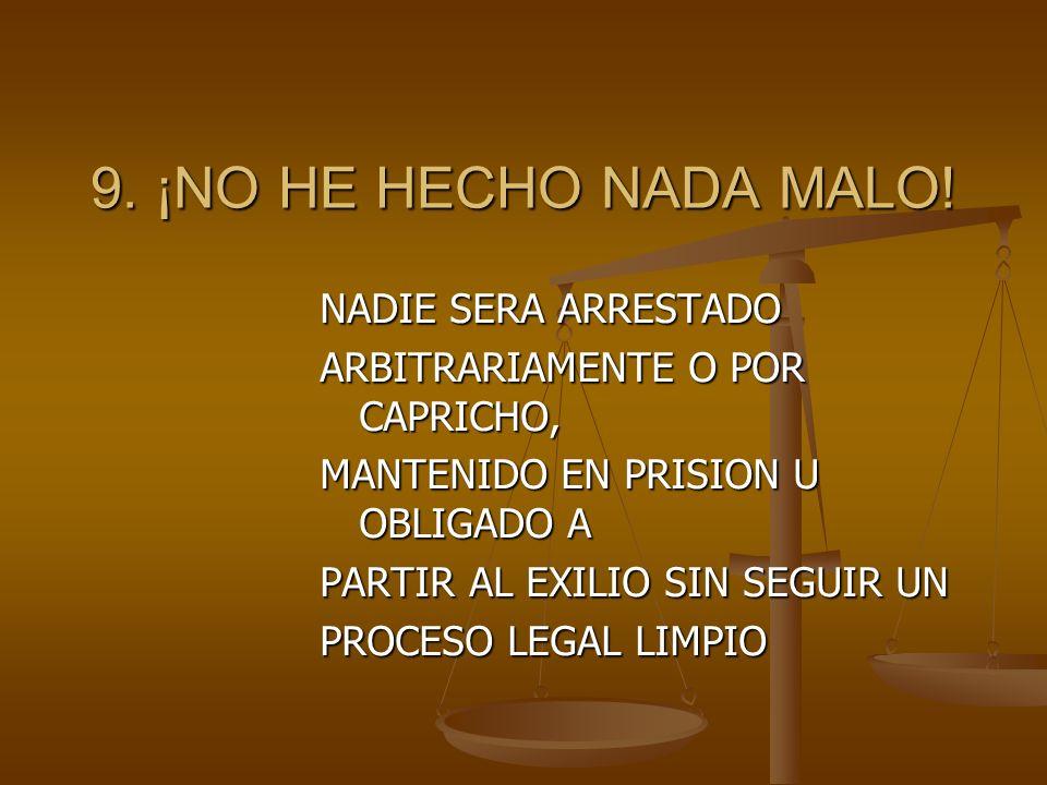 9. ¡NO HE HECHO NADA MALO! NADIE SERA ARRESTADO