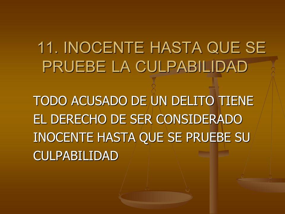 11. INOCENTE HASTA QUE SE PRUEBE LA CULPABILIDAD