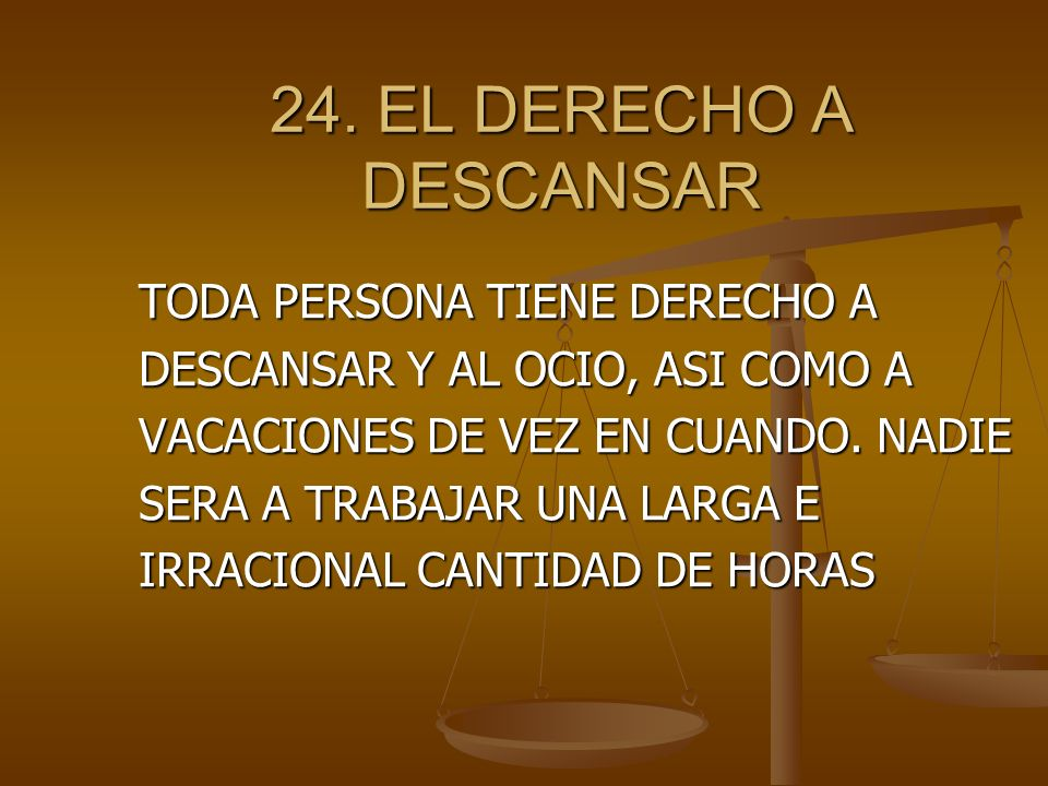 24. EL DERECHO A DESCANSAR TODA PERSONA TIENE DERECHO A