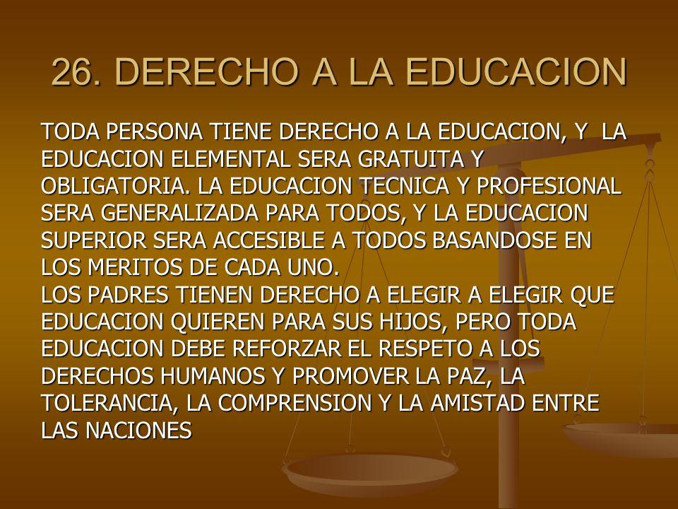 26. DERECHO A LA EDUCACION TODA PERSONA TIENE DERECHO A LA EDUCACION, Y LA. EDUCACION ELEMENTAL SERA GRATUITA Y.