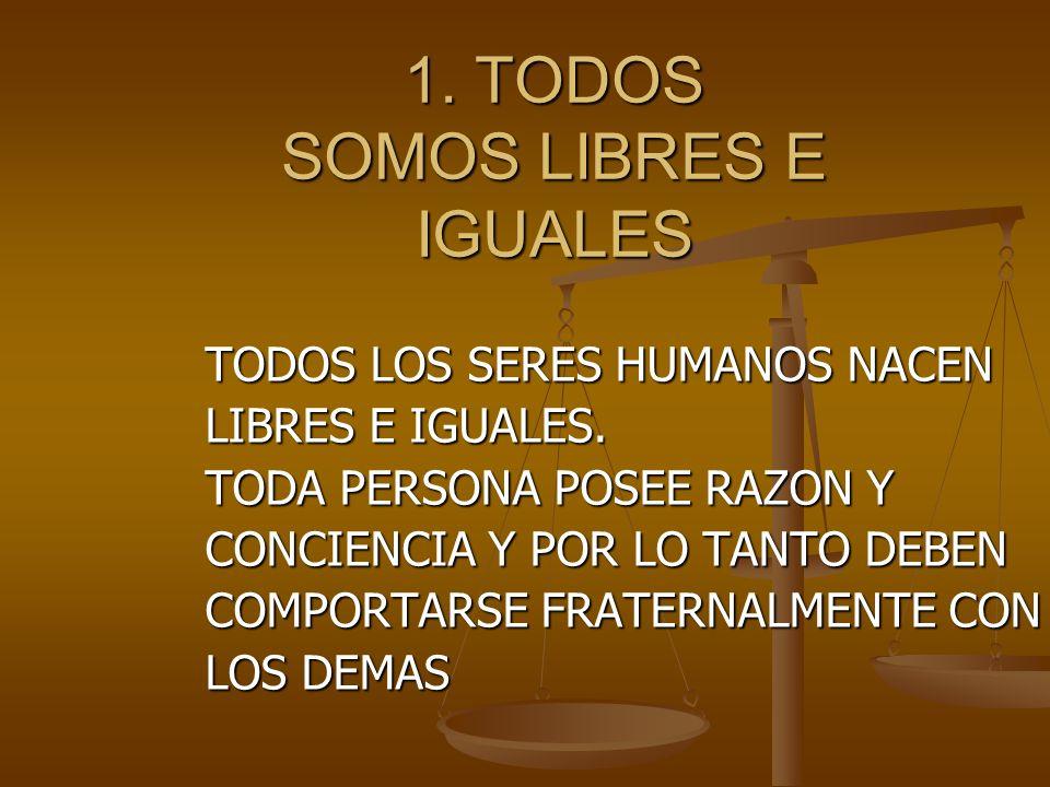 1. TODOS SOMOS LIBRES E IGUALES