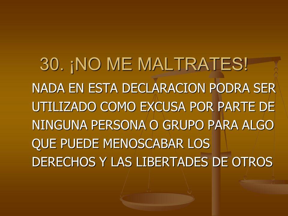 30. ¡NO ME MALTRATES! NADA EN ESTA DECLARACION PODRA SER