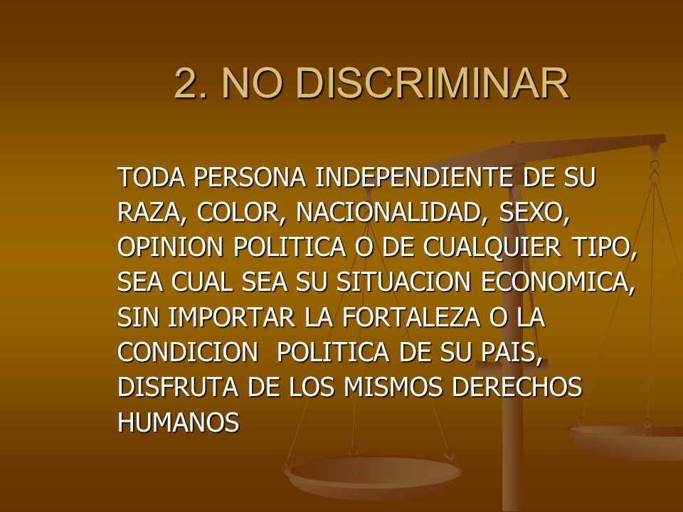 2. NO DISCRIMINAR TODA PERSONA INDEPENDIENTE DE SU