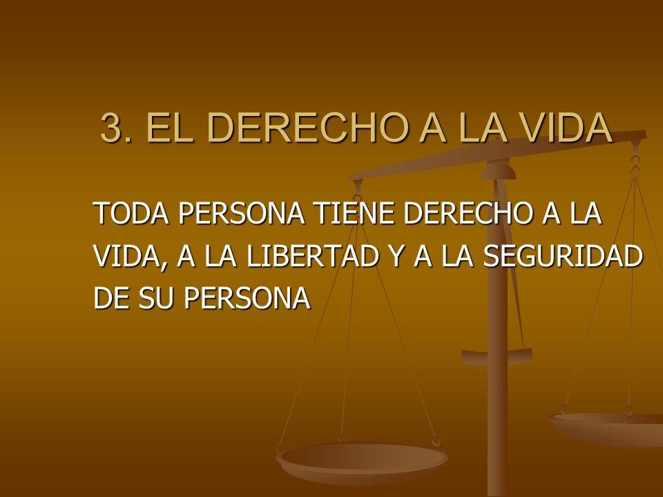 3. EL DERECHO A LA VIDA TODA PERSONA TIENE DERECHO A LA