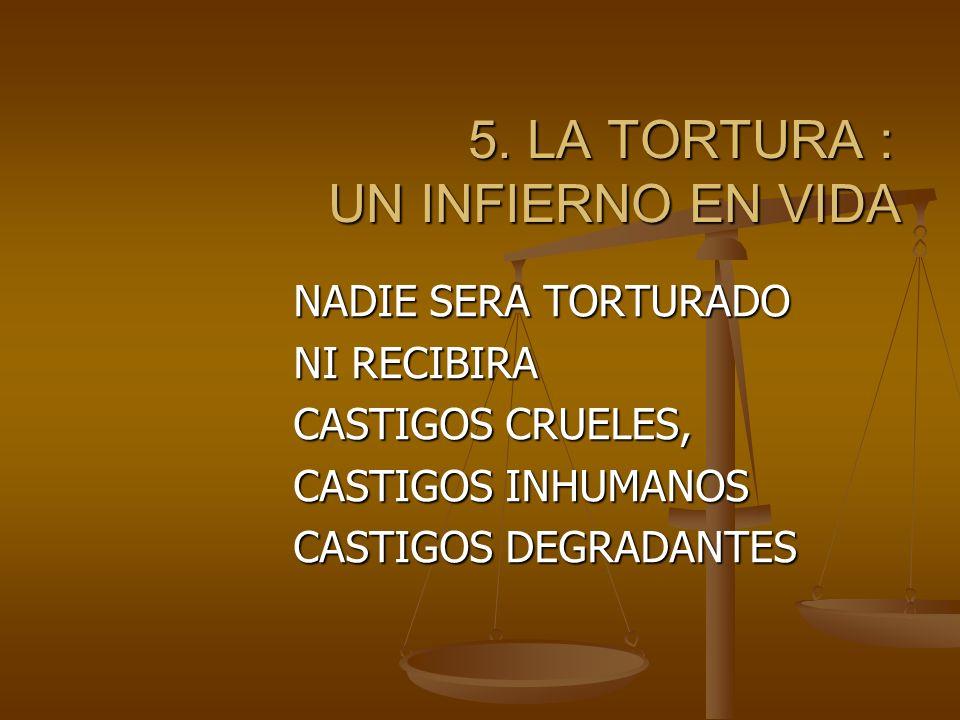 5. LA TORTURA : UN INFIERNO EN VIDA