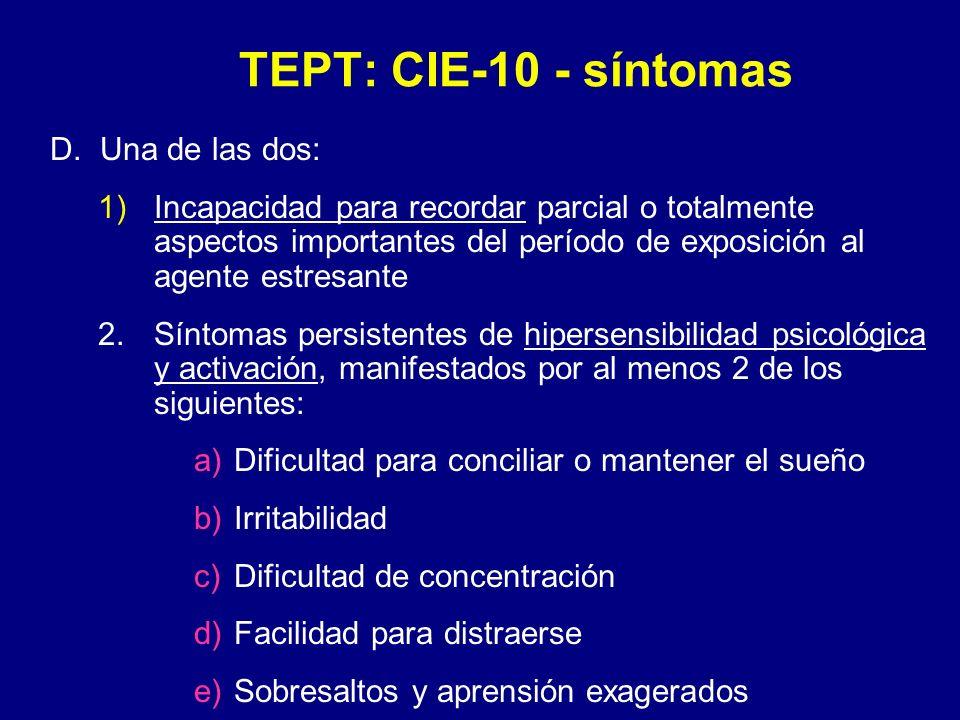 TEPT: CIE-10 - síntomas D. Una de las dos: