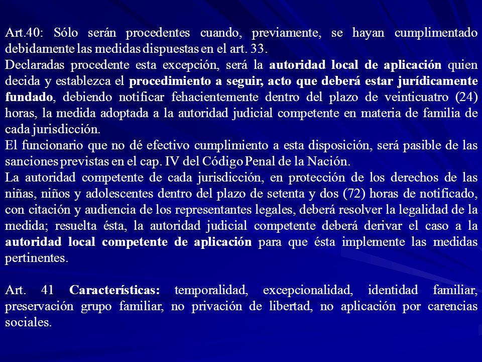Art.40: Sólo serán procedentes cuando, previamente, se hayan cumplimentado debidamente las medidas dispuestas en el art. 33.